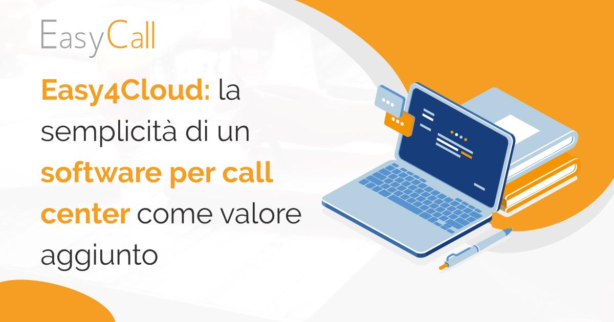 Easy4Cloud: la semplicità di un software xper call center come valore aggiunto